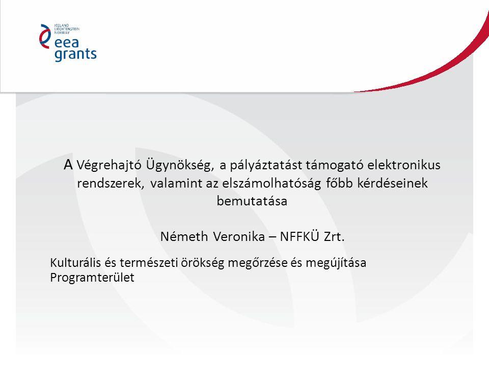 A Végrehajtó Ügynökség, a pályáztatást támogató elektronikus rendszerek, valamint az elszámolhatóság főbb kérdéseinek bemutatása Németh Veronika – NFF