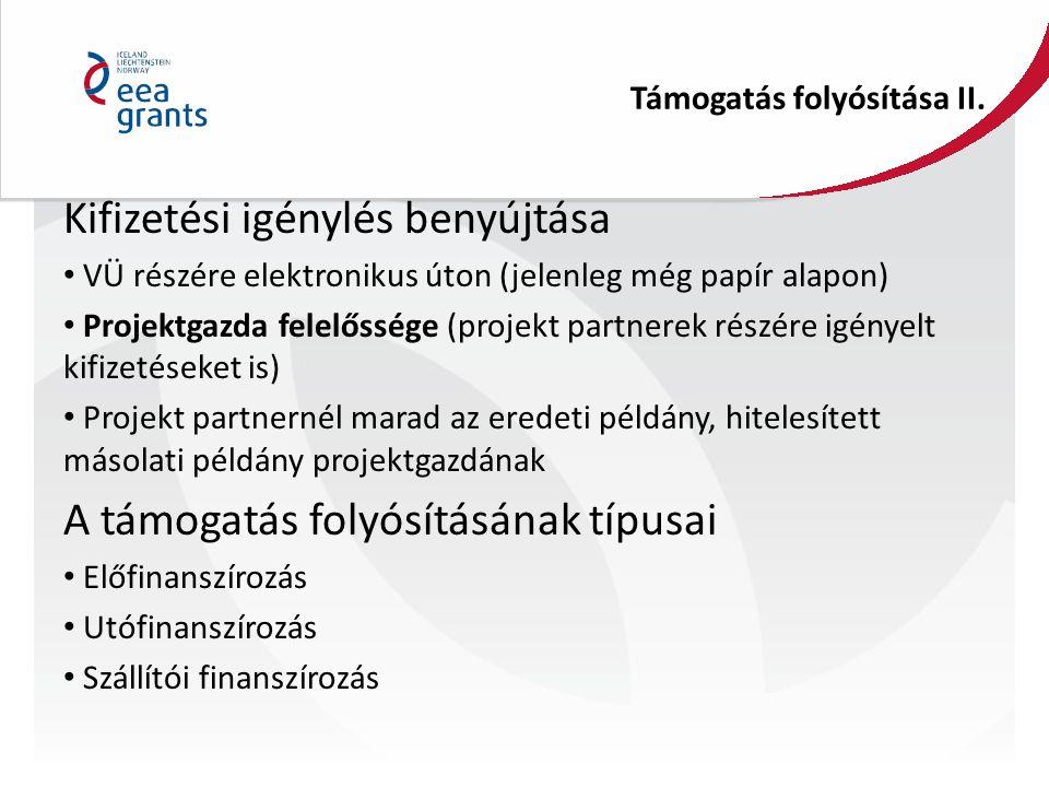 Támogatás folyósítása II. Kifizetési igénylés benyújtása VÜ részére elektronikus úton (jelenleg még papír alapon) Projektgazda felelőssége (projekt pa