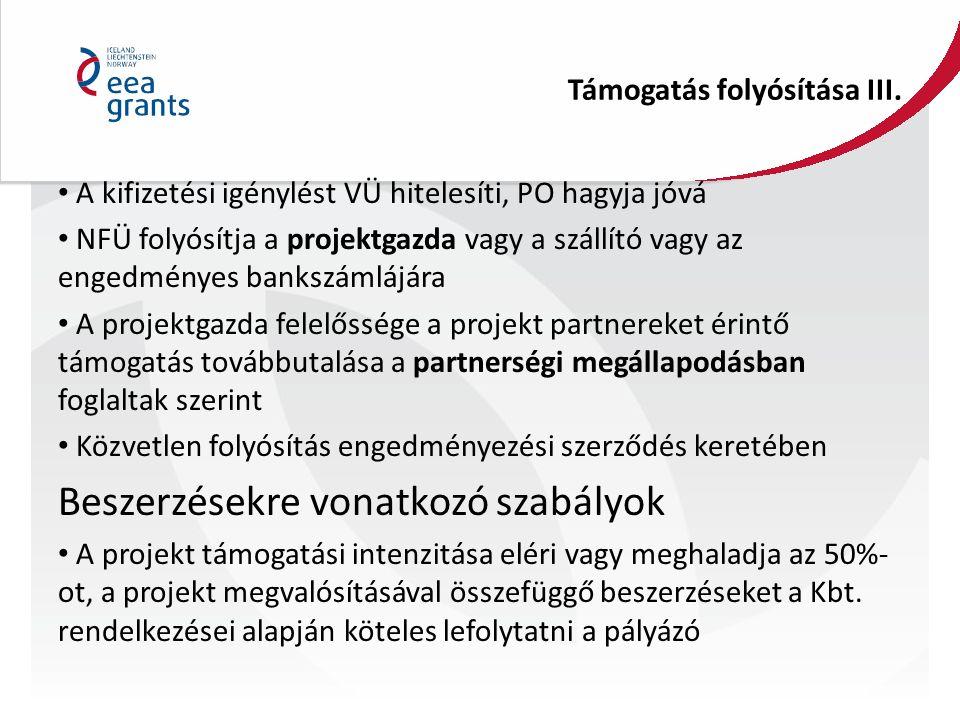 Támogatás folyósítása III. A kifizetési igénylést VÜ hitelesíti, PO hagyja jóvá NFÜ folyósítja a projektgazda vagy a szállító vagy az engedményes bank