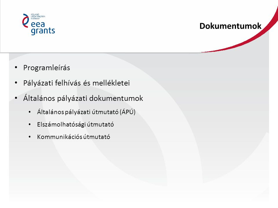 Programleírás Pályázati felhívás és mellékletei Általános pályázati dokumentumok Általános pályázati útmutató (ÁPÚ) Elszámolhatósági útmutató Kommunik