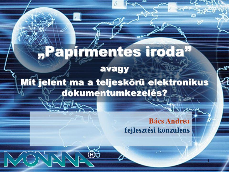 """1 """"Papírmentes iroda avagy Mit jelent ma a teljeskörű elektronikus dokumentumkezelés."""