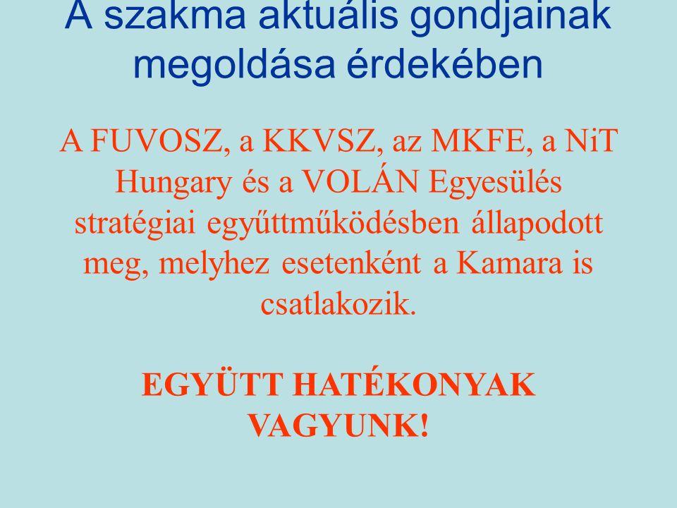 A szakma aktuális gondjainak megoldása érdekében A FUVOSZ, a KKVSZ, az MKFE, a NiT Hungary és a VOLÁN Egyesülés stratégiai egyűttműködésben állapodott meg, melyhez esetenként a Kamara is csatlakozik.