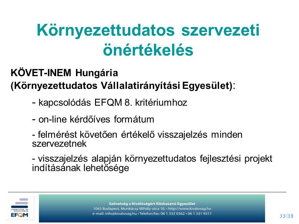 33/38 Környezettudatos szervezeti önértékelés KÖVET-INEM Hungária (Környezettudatos Vállalatirányítási Egyesület) : - kapcsolódás EFQM 8. kritériumhoz