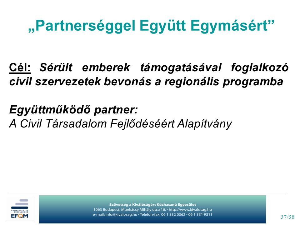 """37/38 """"Partnerséggel Együtt Egymásért Cél: Sérült emberek támogatásával foglalkozó civil szervezetek bevonás a regionális programba Együttműködő partner: A Civil Társadalom Fejlődéséért Alapítvány"""