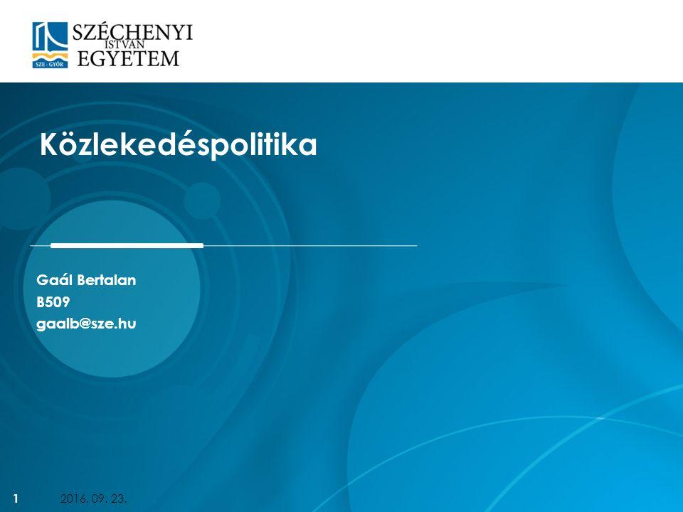 Gaál Bertalan B509 gaalb@sze.hu Közlekedéspolitika 2016. 09. 23. 1