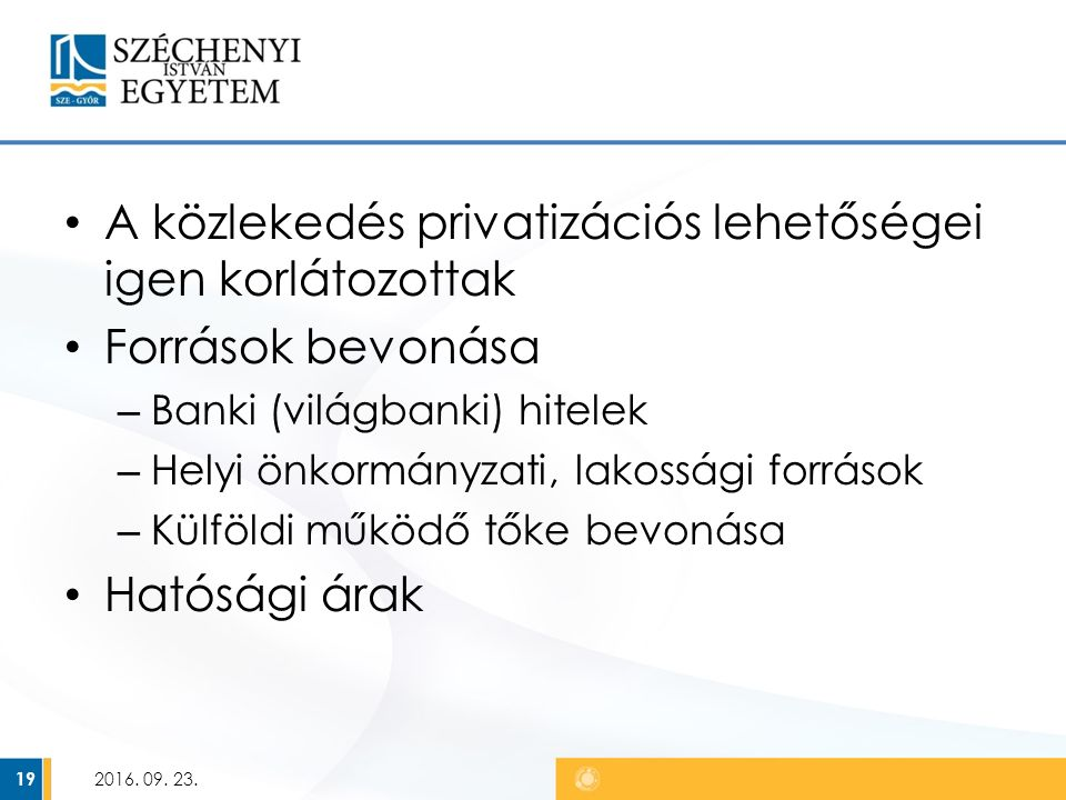 A közlekedés privatizációs lehetőségei igen korlátozottak Források bevonása – Banki (világbanki) hitelek – Helyi önkormányzati, lakossági források – Külföldi működő tőke bevonása Hatósági árak 2016.