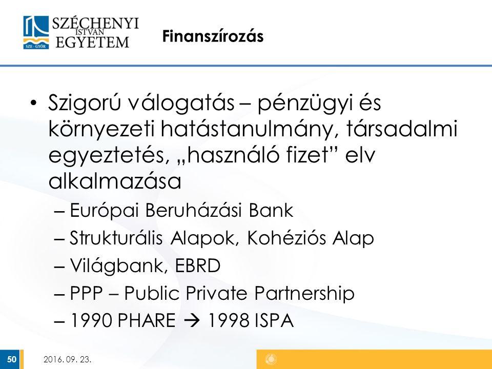 """Finanszírozás Szigorú válogatás – pénzügyi és környezeti hatástanulmány, társadalmi egyeztetés, """"használó fizet elv alkalmazása – Európai Beruházási Bank – Strukturális Alapok, Kohéziós Alap – Világbank, EBRD – PPP – Public Private Partnership – 1990 PHARE  1998 ISPA 2016."""