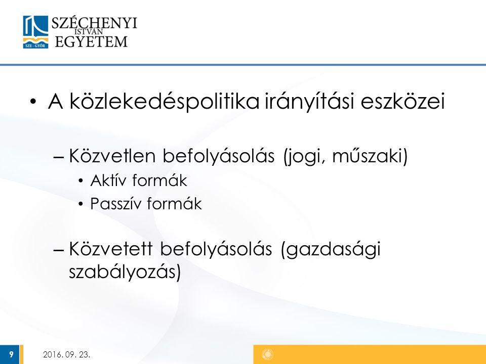 A közlekedéspolitika irányítási eszközei – Közvetlen befolyásolás (jogi, műszaki) Aktív formák Passzív formák – Közvetett befolyásolás (gazdasági szabályozás) 2016.