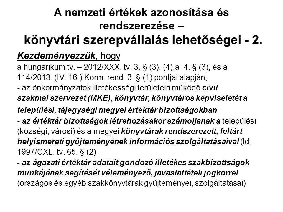 A nemzeti értékek azonosítása és rendszerezése – könyvtári szerepvállalás lehetőségei - 2. Kezdeményezzük, hogy a hungarikum tv. – 2012/XXX. tv. 3. §