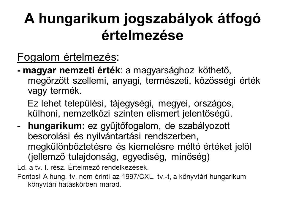 A hungarikum jogszabályok átfogó értelmezése Fogalom értelmezés: - magyar nemzeti érték: a magyarsághoz köthető, megőrzött szellemi, anyagi, természeti, közösségi érték vagy termék.