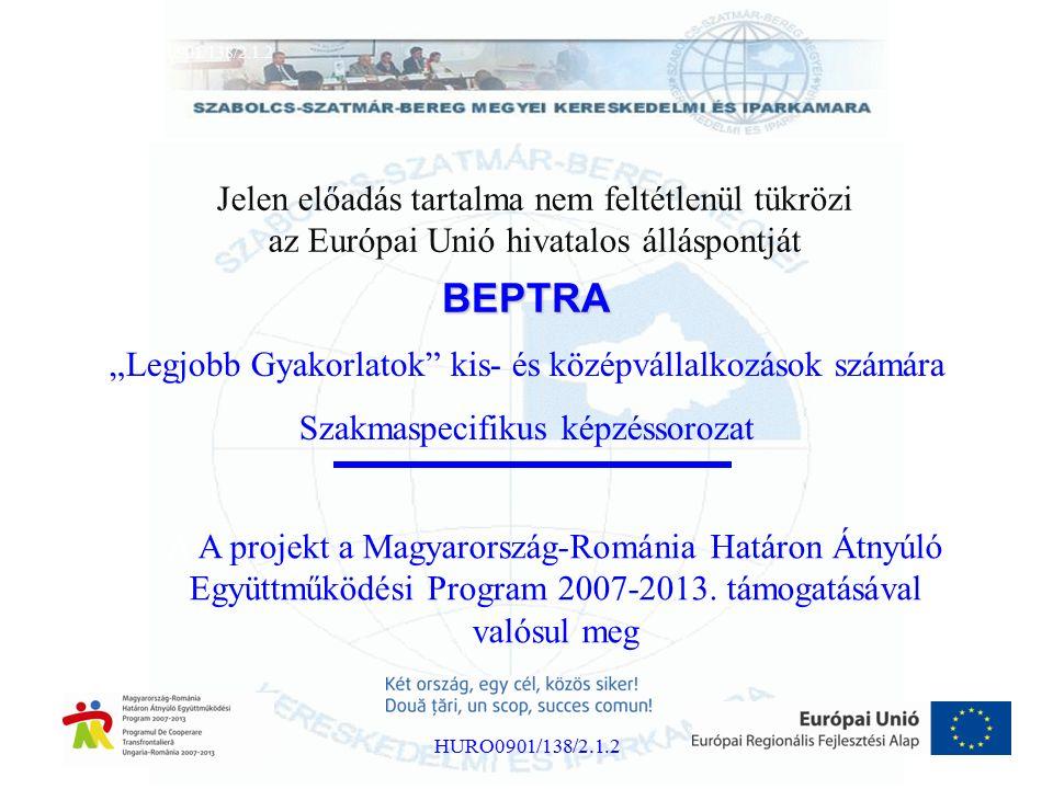"""BEPTRA """"Legjobb Gyakorlatok kis- és középvállalkozások számára Szakmaspecifikus képzéssorozat Projektsz á m: HURO/0901/138/2.1.2 HURO0901/138/2.1.2 A A projekt a Magyarország-Románia Határon Átnyúló Együttműködési Program 2007-2013."""