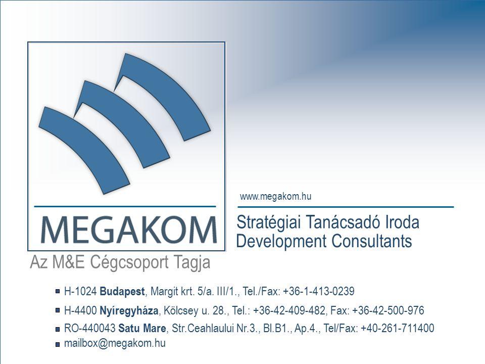 Az M&E Csoport Tagja MEGAKOM Stratégiai Tanácsadó Iroda www.megakom.hu MEGAKOM Development Consultants mailbox@megakom.hu Az M&E Cégcsoport Tagja Stra