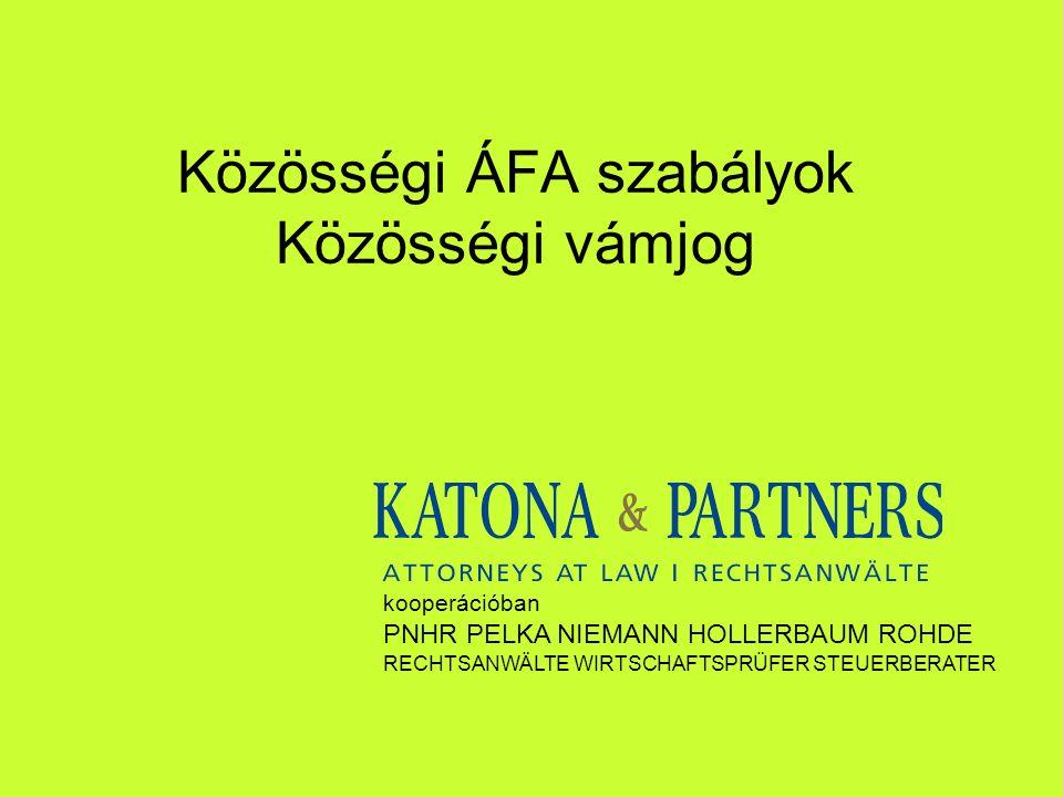 Közösségi ÁFA szabályok Közösségi vámjog kooperációban PNHR PELKA NIEMANN HOLLERBAUM ROHDE RECHTSANWÄLTE WIRTSCHAFTSPRÜFER STEUERBERATER