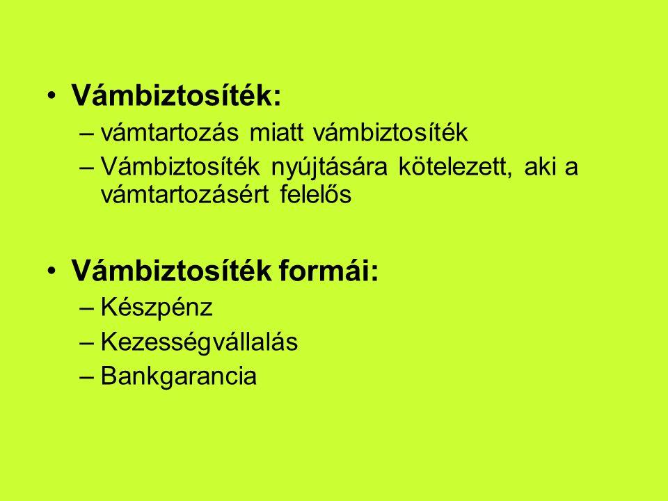Vámbiztosíték: –vámtartozás miatt vámbiztosíték –Vámbiztosíték nyújtására kötelezett, aki a vámtartozásért felelős Vámbiztosíték formái: –Készpénz –Kezességvállalás –Bankgarancia