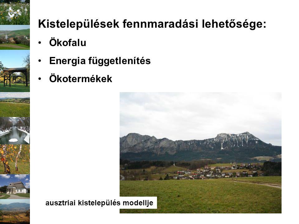 Kistelepülések fennmaradási lehetősége: Ökofalu Energia függetlenítés Ökotermékek ausztriai kistelepülés modellje