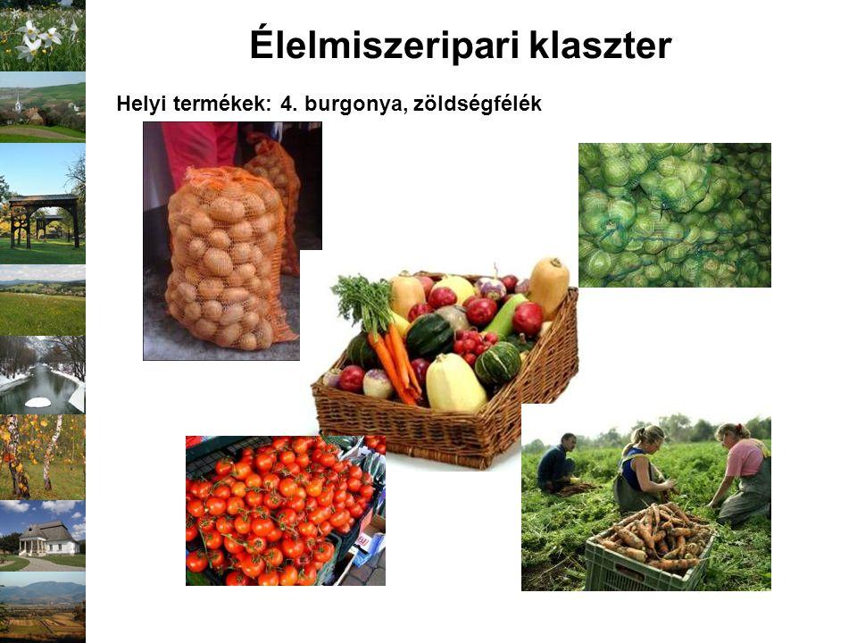 Élelmiszeripari klaszter Helyi termékek: 4. burgonya, zöldségfélék