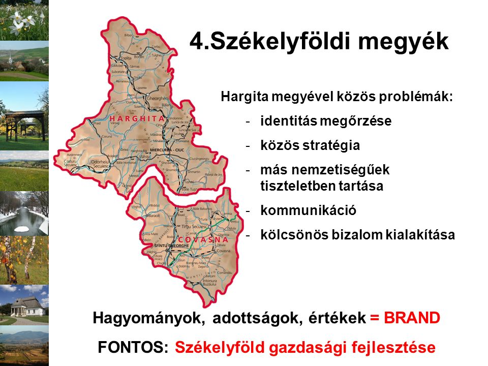 Hargita megyével közös problémák: -identitás megőrzése -közös stratégia -más nemzetiségűek tiszteletben tartása -kommunikáció -kölcsönös bizalom kiala