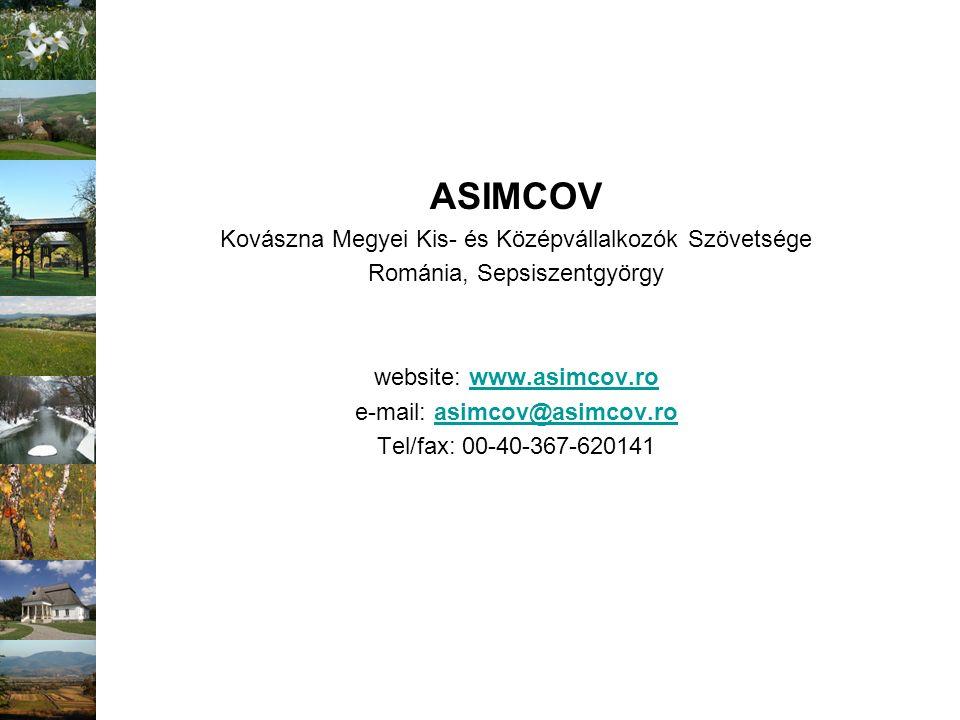 ASIMCOV Kovászna Megyei Kis- és Középvállalkozók Szövetsége Románia, Sepsiszentgyörgy website: www.asimcov.rowww.asimcov.ro e-mail: asimcov@asimcov.ro