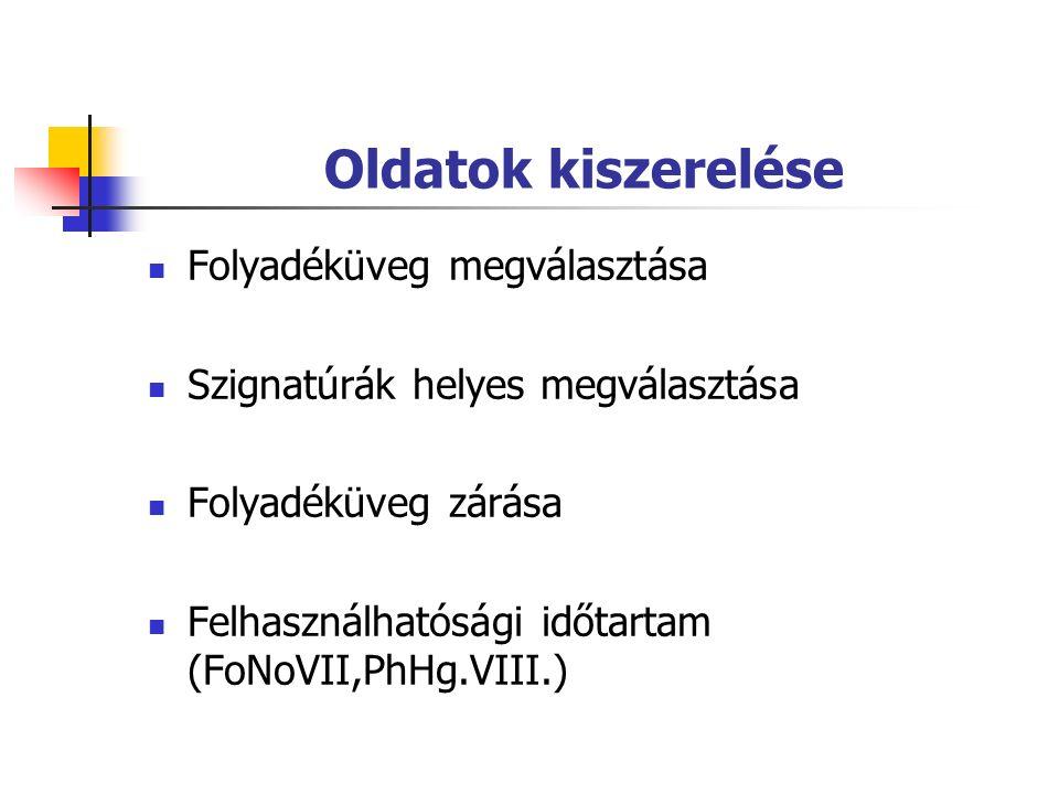 Oldatok kiszerelése Folyadéküveg megválasztása Szignatúrák helyes megválasztása Folyadéküveg zárása Felhasználhatósági időtartam (FoNoVII,PhHg.VIII.)
