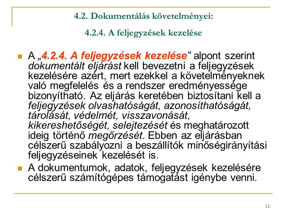 """13 4.2. Dokumentálás követelményei: 4.2.4. A feljegyzések kezelése A """"4.2.4."""