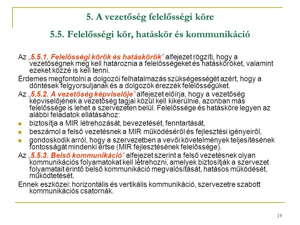 """19 5. A vezetőség felelősségi köre 5.5. Felelősségi kör, hatáskör és kommunikáció Az """"5.5.1."""
