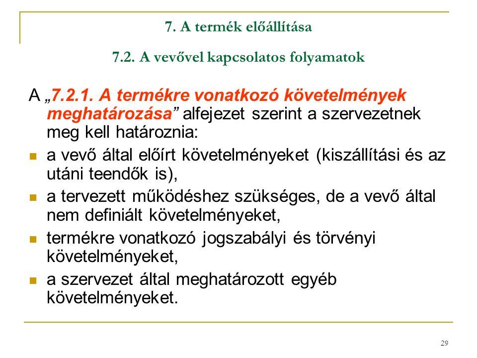 """29 7. A termék előállítása 7.2. A vevővel kapcsolatos folyamatok A """"7.2.1."""