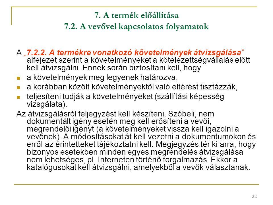 """32 7. A termék előállítása 7.2. A vevővel kapcsolatos folyamatok A """"7.2.2."""
