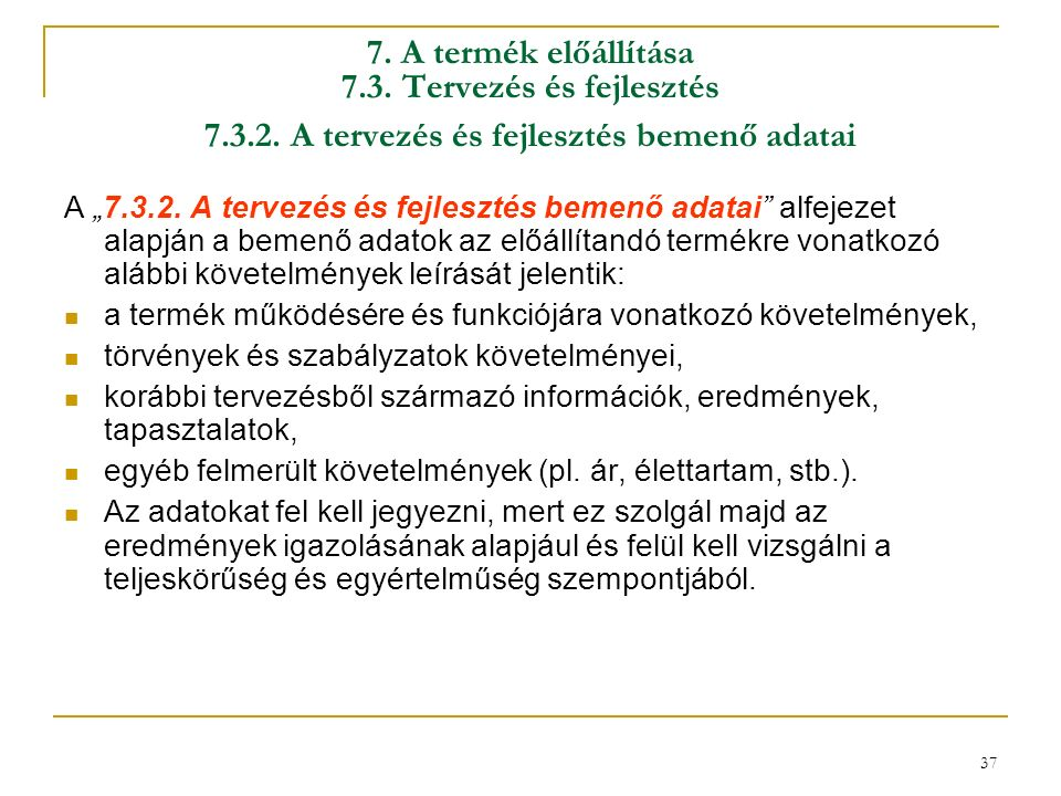 37 7. A termék előállítása 7.3. Tervezés és fejlesztés 7.3.2.