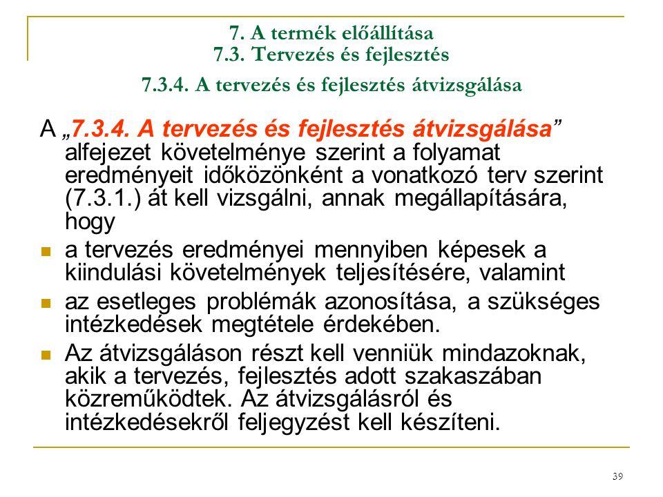 39 7. A termék előállítása 7.3. Tervezés és fejlesztés 7.3.4.