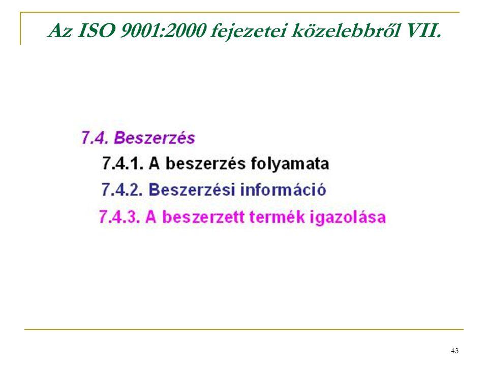 43 Az ISO 9001:2000 fejezetei közelebbről VII.