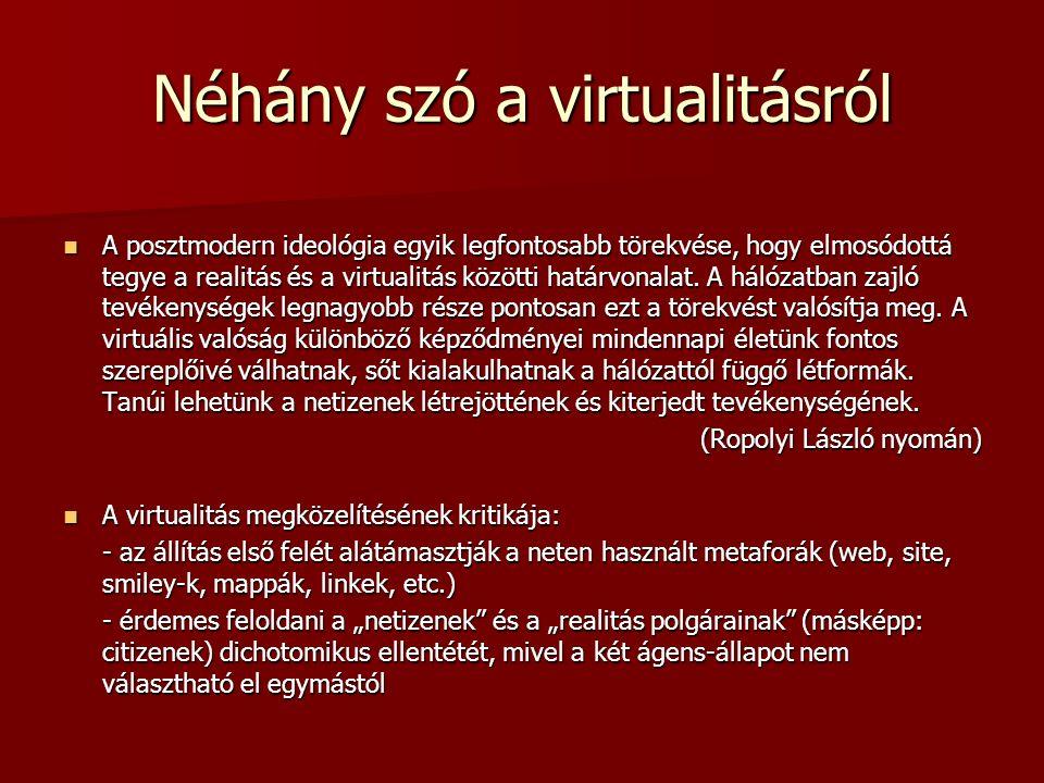Néhány szó a virtualitásról A posztmodern ideológia egyik legfontosabb törekvése, hogy elmosódottá tegye a realitás és a virtualitás közötti határvonalat.