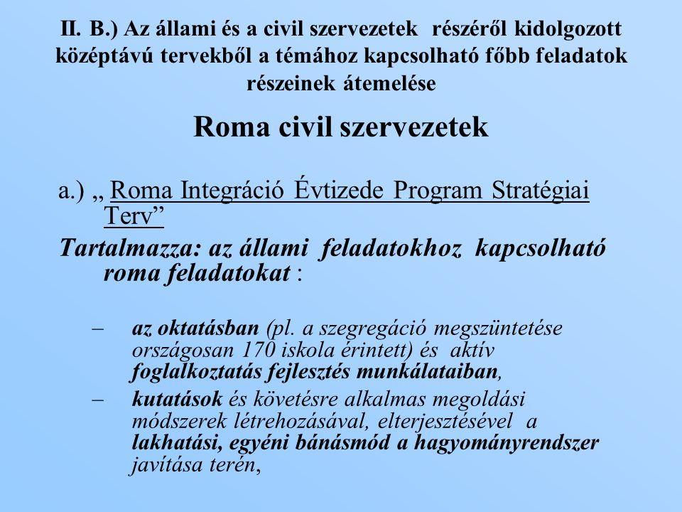 """Roma civil szervezetek a.) """" Roma Integráció Évtizede Program Stratégiai Terv Tartalmazza: az állami feladatokhoz kapcsolható roma feladatokat : –az oktatásban (pl."""