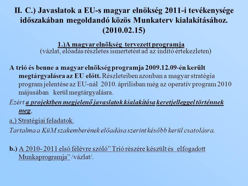 1.)A magyar elnökség tervezett programja (vázlat, előadás részletes ismertetést ad az indító értekezleten) A trió és benne a magyar elnökség programja 2009.12.09-én került megtárgyalásra az EU előtt.