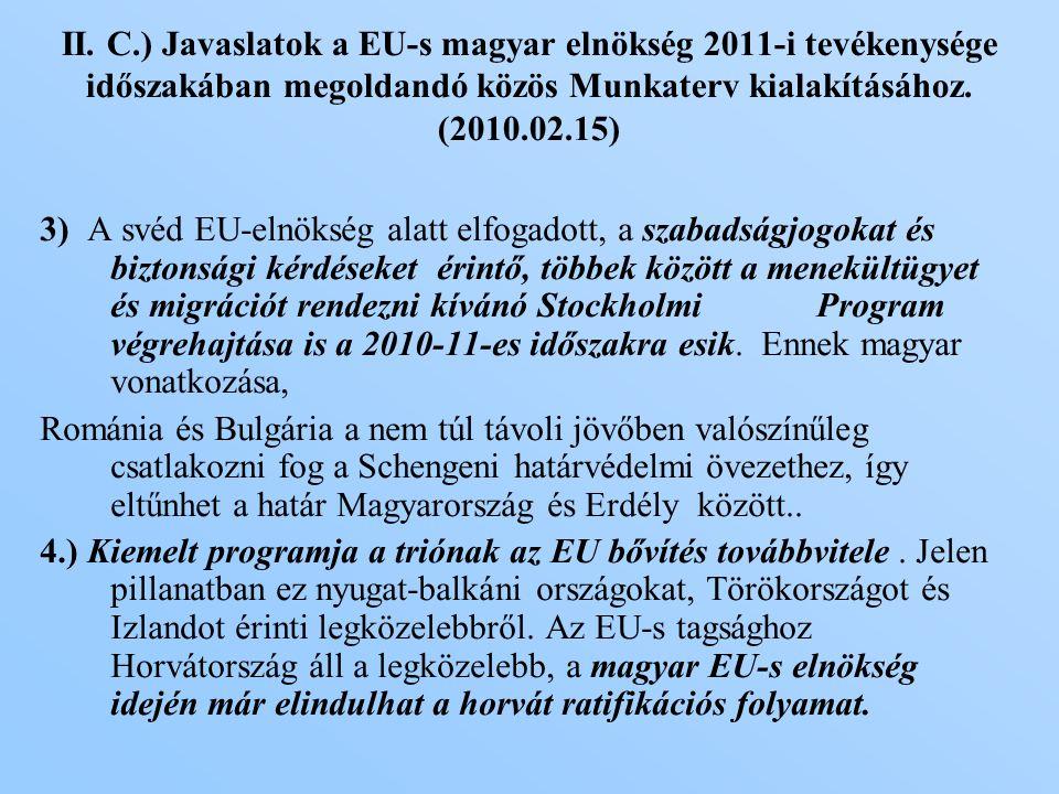 3) A svéd EU-elnökség alatt elfogadott, a szabadságjogokat és biztonsági kérdéseket érintő, többek között a menekültügyet és migrációt rendezni kívánó Stockholmi Program végrehajtása is a 2010-11-es időszakra esik.