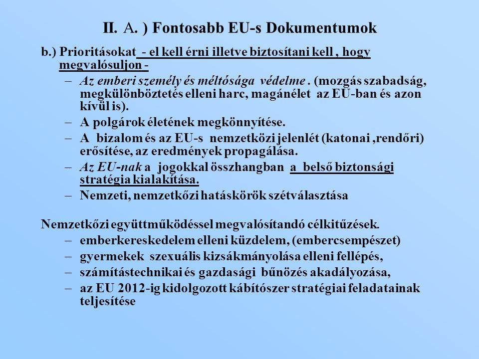 b.) Prioritásokat - el kell érni illetve biztosítani kell, hogy megvalósuljon - –Az emberi személy és méltósága védelme.