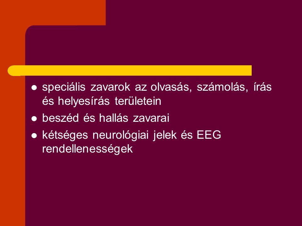 speciális zavarok az olvasás, számolás, írás és helyesírás területein beszéd és hallás zavarai kétséges neurológiai jelek és EEG rendellenességek