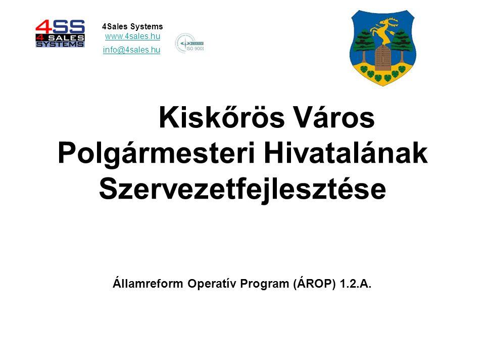 Kiskőrös Város Polgármesteri Hivatalának Szervezetfejlesztése 4Sales Systems www.4sales.hu info@4sales.hu Államreform Operatív Program (ÁROP) 1.2.A.