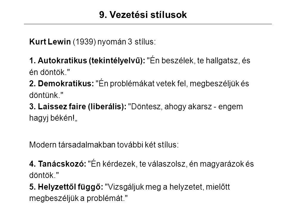 9. Vezetési stílusok Kurt Lewin (1939) nyomán 3 stílus: 1.