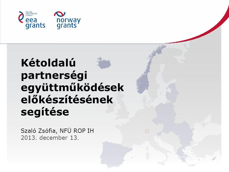 Kétoldalú partnerségi együttműködések előkészítésének segítése Szaló Zsófia, NFÜ ROP IH 2013.