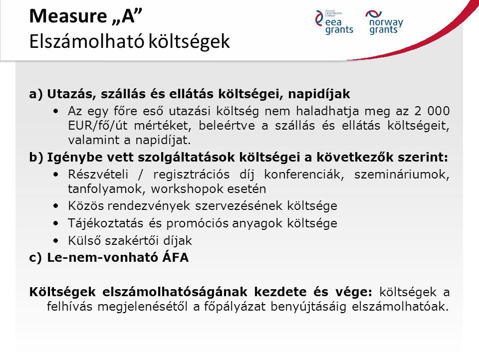 """Measure """"A Elszámolható költségek a)Utazás, szállás és ellátás költségei, napidíjak Az egy főre eső utazási költség nem haladhatja meg az 2 000 EUR/fő/út mértéket, beleértve a szállás és ellátás költségeit, valamint a napidíjat."""