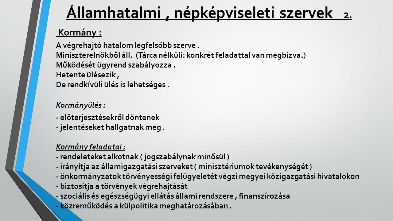 Államhatalmi, népképviseleti szervek 2. Kormány : A végrehajtó hatalom legfelsőbb szerve. Miniszterelnökből áll. (Tárca nélküli: konkrét feladattal va