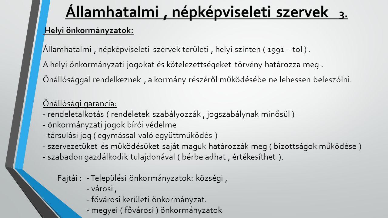Államhatalmi, népképviseleti szervek 3. Helyi önkormányzatok: Államhatalmi, népképviseleti szervek területi, helyi szinten ( 1991 – tol ). A helyi önk