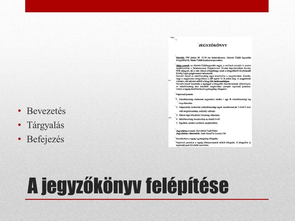 A jegyzőkönyv felépítése Bevezetés Tárgyalás Befejezés