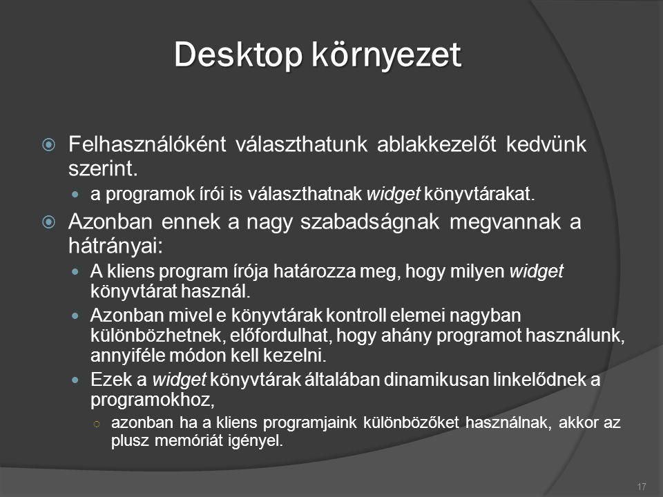 Desktop környezet  Felhasználóként választhatunk ablakkezelőt kedvünk szerint.