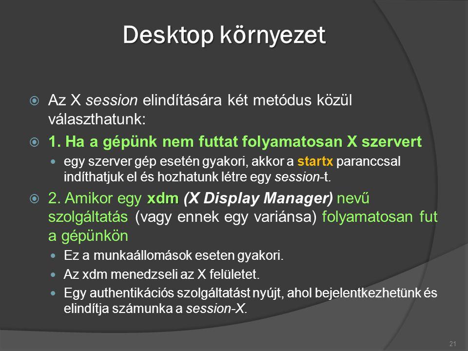 Desktop környezet  Az X session elindítására két metódus közül választhatunk:  1.