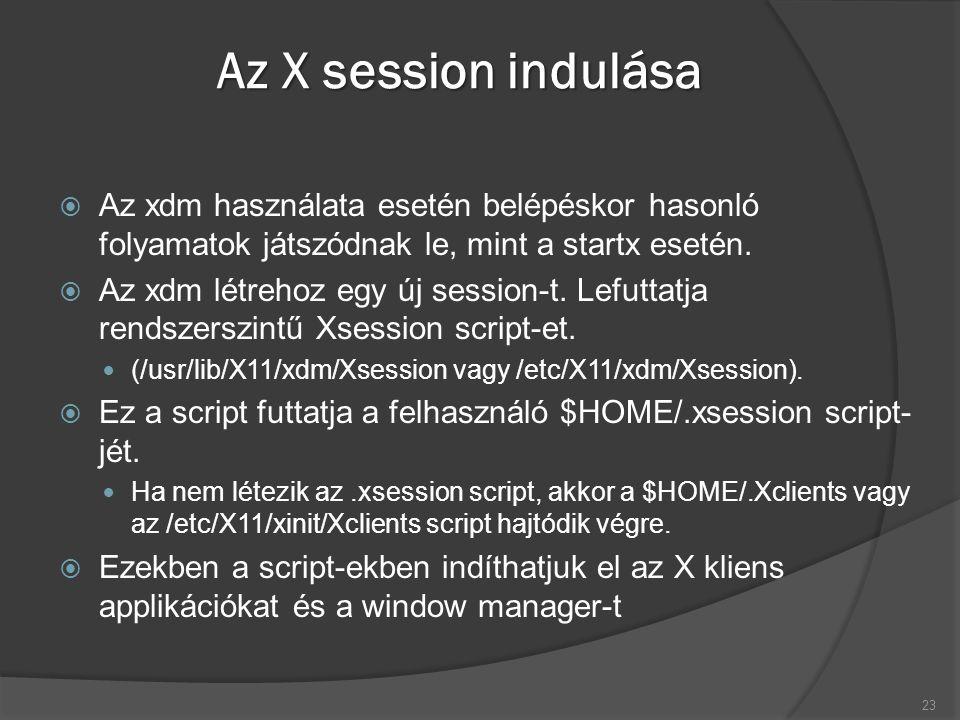 Az X session indulása  Az xdm használata esetén belépéskor hasonló folyamatok játszódnak le, mint a startx esetén.