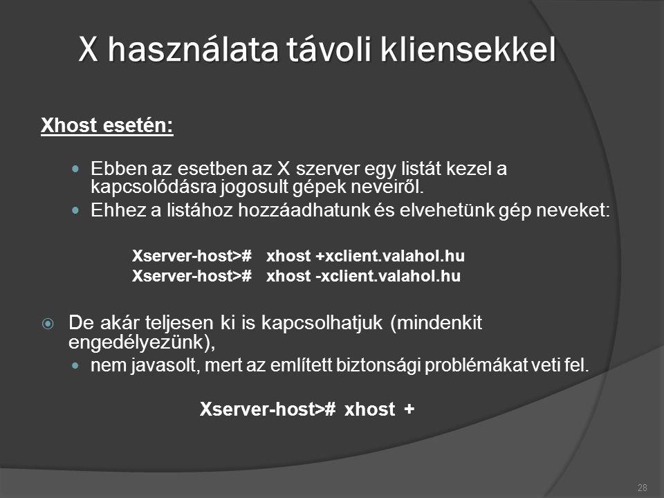 X használata távoli kliensekkel Xhost esetén: Ebben az esetben az X szerver egy listát kezel a kapcsolódásra jogosult gépek neveiről.