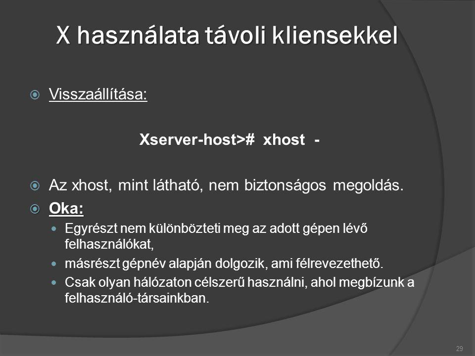 X használata távoli kliensekkel  Visszaállítása: Xserver-host># xhost -  Az xhost, mint látható, nem biztonságos megoldás.