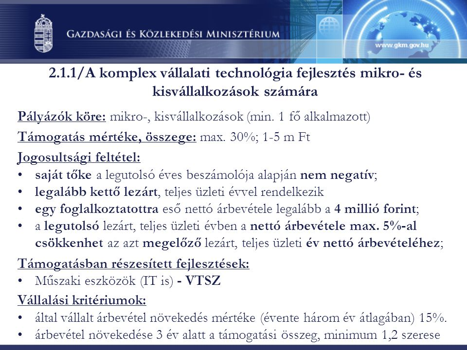 2.1.1/A komplex vállalati technológia fejlesztés mikro- és kisvállalkozások számára Pályázók köre: mikro-, kisvállalkozások (min.