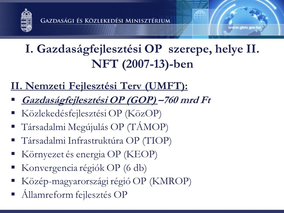 Gazdaságfejlesztésre szánt keretek az UMFT-ben ÚMFT teljes keret GOP KMROP ROP-ok Összesen 760 8.000 120 145 Kb.